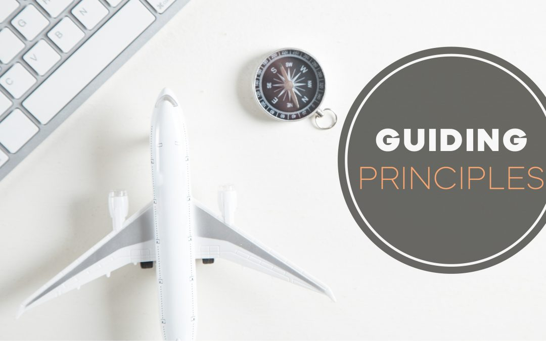 The Importance of Guiding Principles (or, Key Decision Making Criteria)